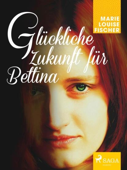 Marie Louise Fischer Glückliche Zukunft für Bettina недорого