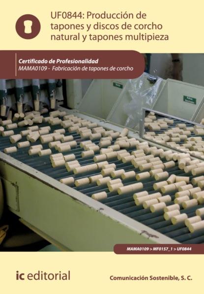 S.C. Comunicación Sostenible Producción de tapones y discos de corcho natural y tapones multipieza. MAMA0109 s c comunicación sostenible producción de tapones y discos de corcho natural y tapones multipieza mama0109