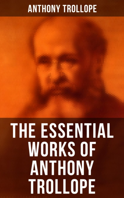 The Essential Works of Anthony Trollope