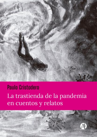 Фото - Paulo Cristodero La trastienda de la pandemia en cuentos y relatos paulo cristodero la trastienda de la pandemia en cuentos y relatos