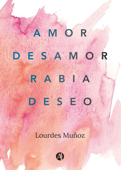 Lourdes Muñoz Amor, Desamor, Rabia, Deseo rosario esteinou acercamientos multidisciplinarios a las emociones
