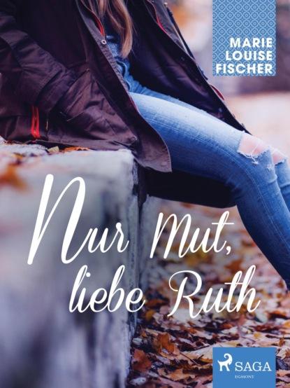 Nur Mut, liebe Ruth