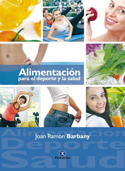Фото - Joan Ramon Barbany Alimentación para el deporte y la salud m r beauchamp dinámicas de grupo en el ejercicio y en la psicología del deporte