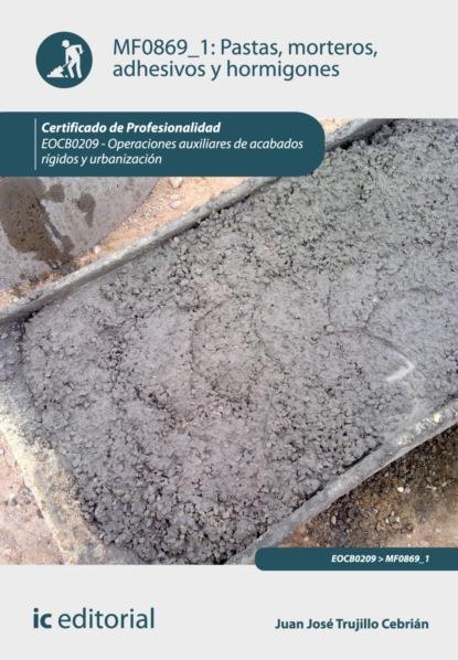 Juan José Trujillo Cebrián Pastas, morteros, adhesivos y hormigones. EOCB0209 juan sebastián quintero mendoza las desapariciones forzadas y los falsos positivos