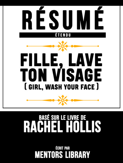 R?sum? Etendu: Fille, Lave Ton Visage (Girl, Wash Your Face) - Bas? Sur Le Livre De Rachel Hollis