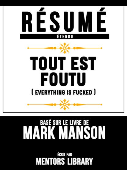 R?sum? Etendu: Tout Est Foutu (Everything Is Fucked) - Bas? Sur Le Livre De Mark Manson