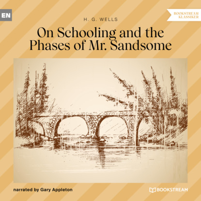On Schooling and the Phases of Mr. Sandsome (Unabridged)
