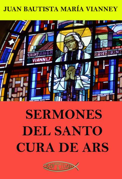 Juan María Bautista Vianney Sermones del Santo Cura de Ars недорого