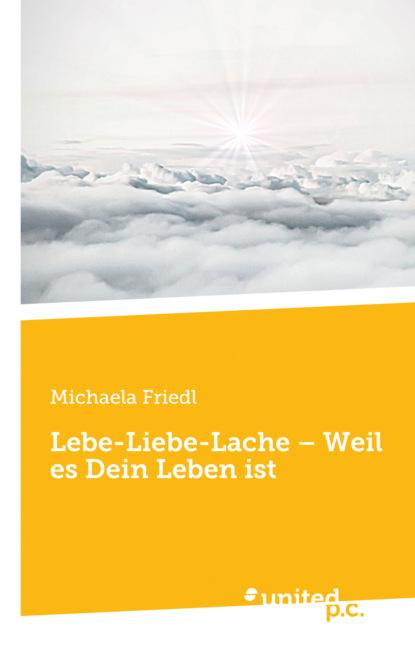 Michaela Friedl Lebe-Liebe-Lache – Weil es Dein Leben ist недорого