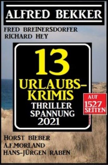 A. F. Morland Thriller Spannung 2021: 13 Urlaubs-Krimis auf 1527 Seiten a f morland thriller spannung 2021 13 urlaubs krimis auf 1527 seiten