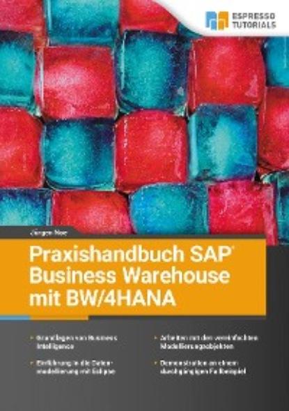 Фото - Jürgen Noe Praxishandbuch SAP Business Warehouse mit BW/4HANA carmen serpe schnelleinstieg in sap business one finanzwesen