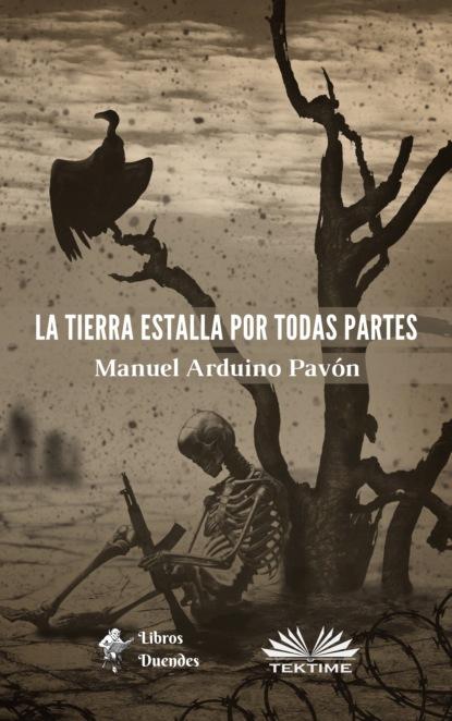 Фото - Manuel Arduino Pavón La Tierra Estalla Por Todas Partes ps carla vivanco preparen la tierra