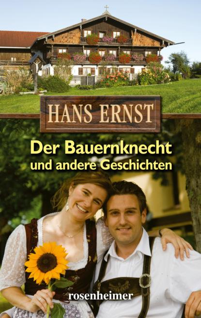 Фото - Hans Ernst Der Bauernknecht und andere Geschichten hans ernst wo der föhnwind weht