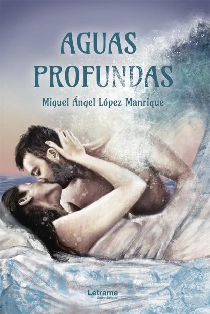 Miguel Ángel López Manrique Aguas profundas недорого
