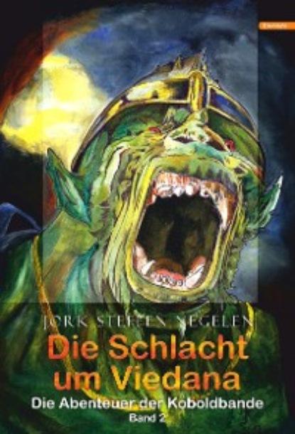 Jork Steffen Negelen Die Schlacht um Viedana: Die Abenteuer der Koboldbande (Band 2) недорого