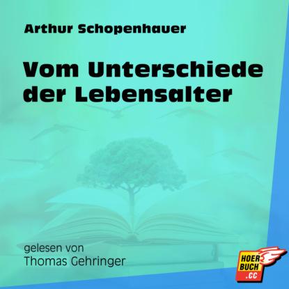 Фото - Arthur Schopenhauer Vom Unterschiede der Lebensalter (Ungekürzt) arthur schopenhauer essays of schopenhauer
