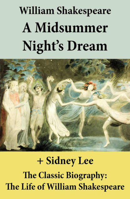 A Midsummer Night's Dream (The Unabridged Play) + The Classic Biography