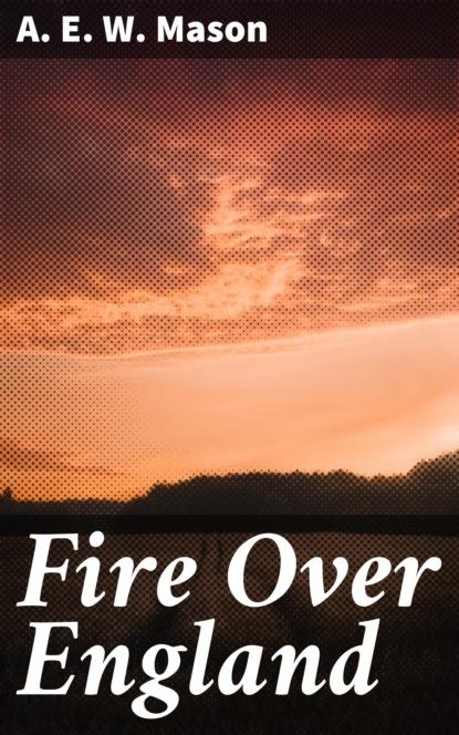 Фото - A. E. W. Mason Fire Over England a e w mason lawrence clavering