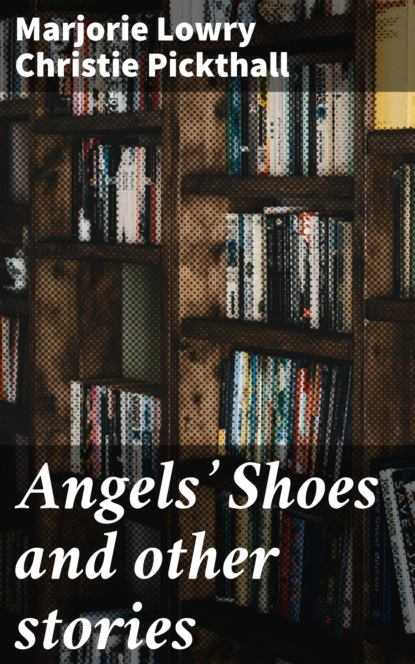 Marjorie Lowry Christie Pickthall Angels' Shoes and other stories marjorie garber a manifesto for literary studies