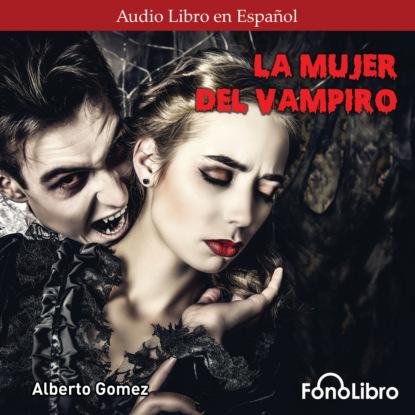 rafael gomez perez retorno a la infancia Alberto Gomez La Mujer del Vampiro (abreviado)