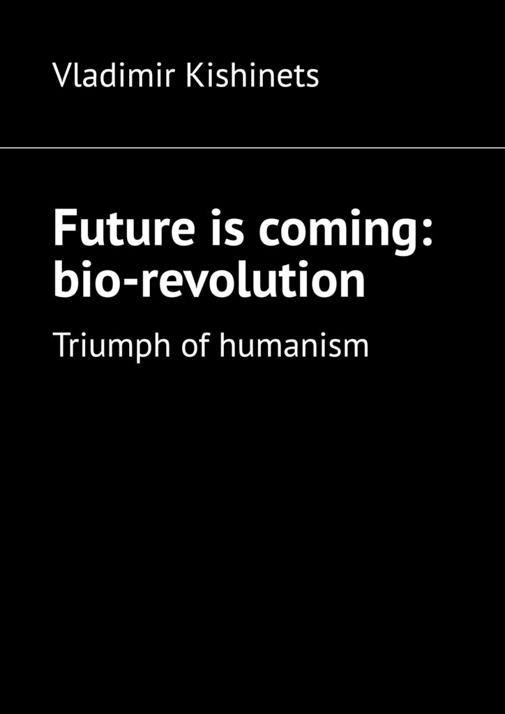 Future is coming: bio-revolution. Triumph of humanism