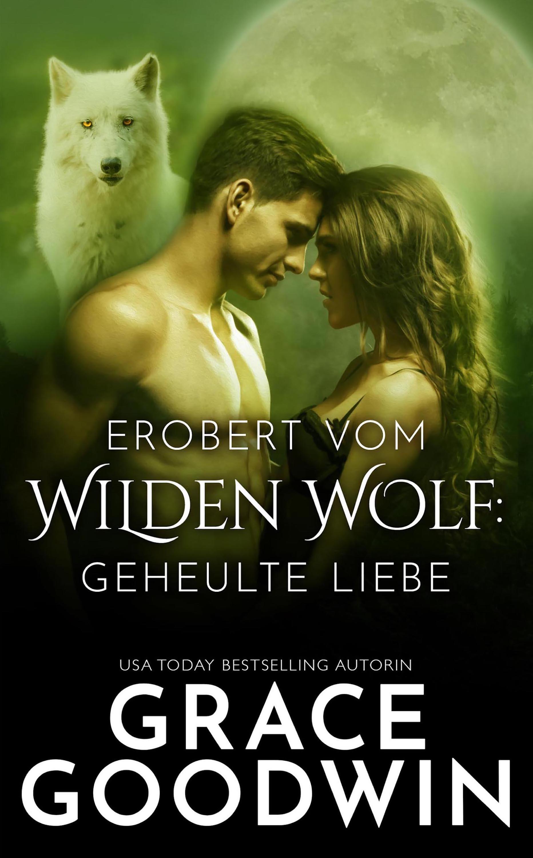 Erobert vom Wilden Wolf: Geheulte Liebe