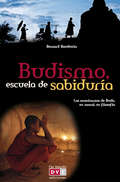 Budismo, escuela de sabiduría. Las enseñanzas de Buda, su moral, su filosofía
