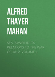 Sea Power in its Relations to the War of 1812. Volume 1