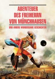 Abenteuer des Freiherrn von Münchhausen \/ Приключения барона Мюнхгаузена и другие удивительные истории. Книга для чтения на немецком языке