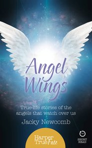 Angel Wings: True-life stories of the Angels that watch over us