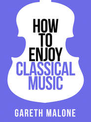 Gareth Malone's How To Enjoy Classical Music: HCNF