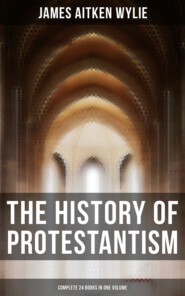 The History of Protestantism (Complete 24 Books in One Volume)