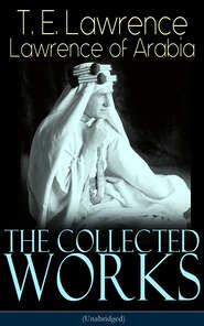 The Collected Works of Lawrence of Arabia (Unabridged)
