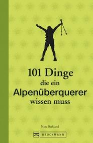 101 Dinge, die ein Alpenüberquerer wissen muss