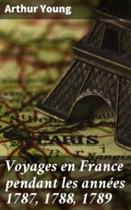 Voyages en France pendant les années 1787, 1788, 1789
