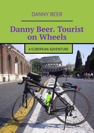 Danny Beer. Tourist on Wheels. AEuropean Adventure