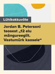 """Lühikokkuvõte Jordan B. Petersoni teosest """"12 elu mängureeglit. Vastumürk kaosele"""""""