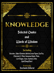 Knowledge: Selected Quotes And Words Of Wisdom