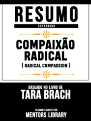 Resumo Estendido: Compaixão Radical (Radical Compassion) - Baseado No Livro De Tara Brach