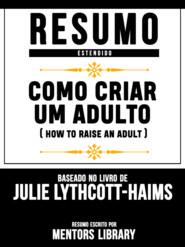 Resumo Estendido: Como Criar Um Adulto (How To Raise An Adult) - Baseado No Livro De Julie Lythcott-Haims