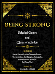Being Strong: Selected Quotes And Words Of Wisdom