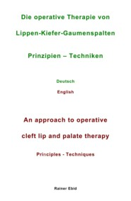 Die operative Therapie von Lippen-Kiefer-Gaumenspalten   Prinzipien  - Techniken   Deutsch   English   An approach to operative cleft lip and palate therapy   Principles - Techniques