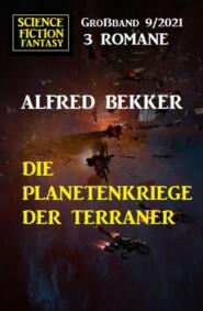 Die Planetenkriege der Terraner: Science Fiction Fantasy Großband 3 Romane 9\/2021