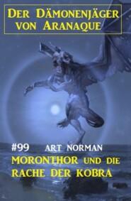 Moronthor und die Rache der Kobra: Der Dämonenjäger von Aranaque 99