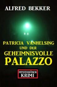 Patricia Vanhelsing und der geheimnisvolle Palazzo: Mysteriöser Krimi
