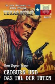 Cadburn und das Tal der Toten: Texas Wolf  Band 67