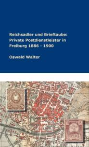 Reichsadler und Brieftaube: Private Postdienstleister in Freiburg 1886 - 1900