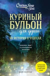 Куриный бульон для души: 101 история о чудесах