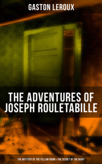 THE ADVENTURES OF JOSEPH ROULETABILLE: The Mystery of the Yellow Room & The Secret of the Night
