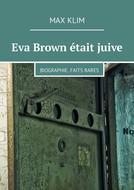 Eva Brown était juive. Biographie. Faits rares